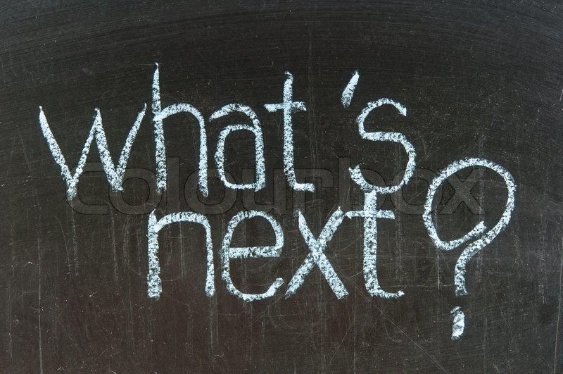 5794852-chalk-writing-what-s-next-words-written-on-chalkboard